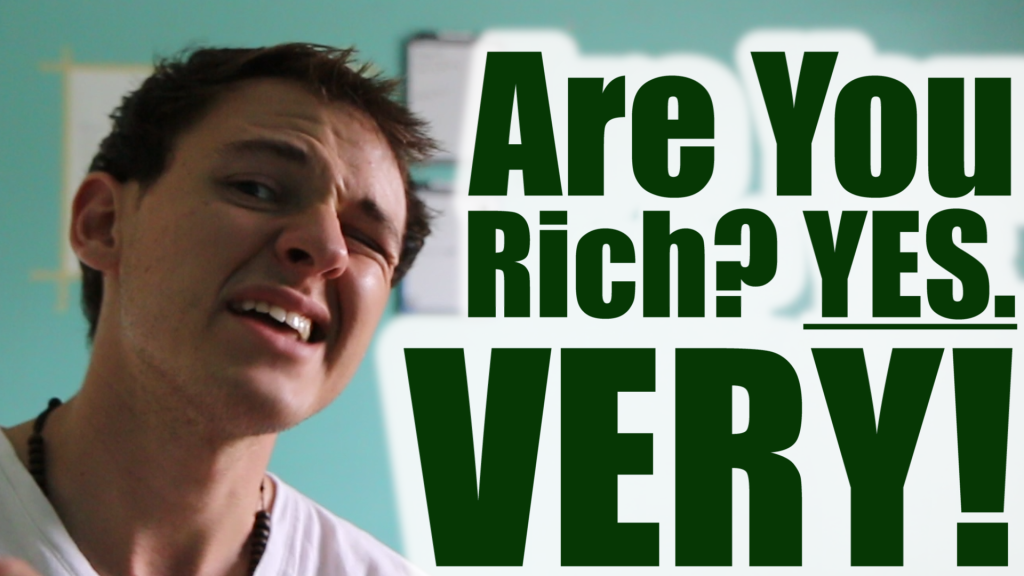 are you rich? yes. very!