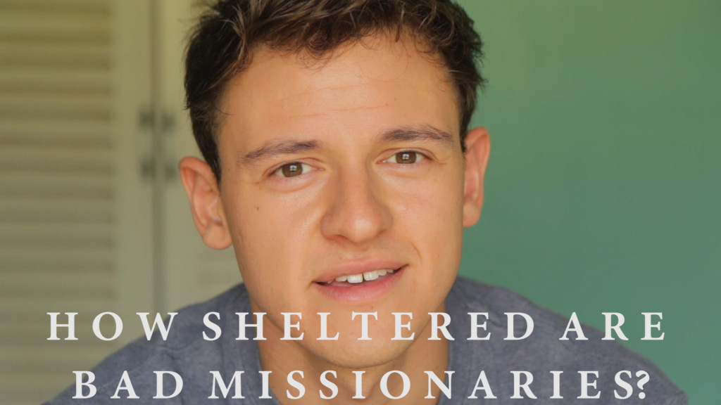 how sheltered are bad missionaries